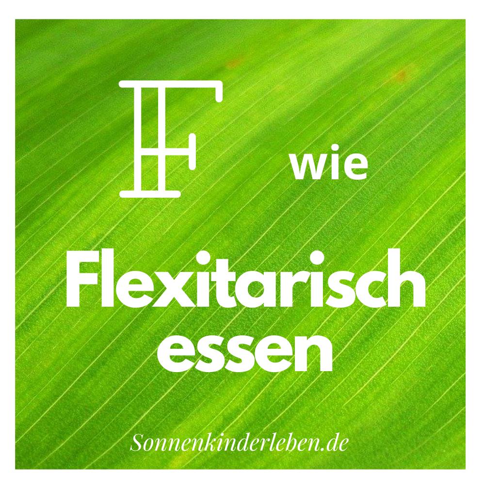 F wie Flexitarisch essen - Nachhaltigkeits-ABC