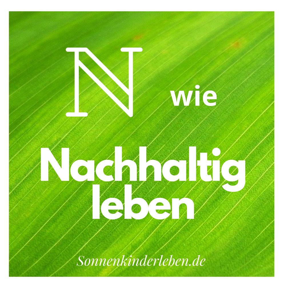 N wie Nachhaltig leben - Nachhaltigkeits-ABC