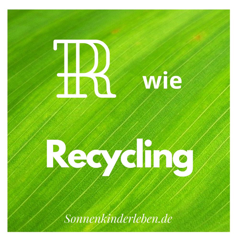 R wie Recycling - Nachhaltigkeits-ABC