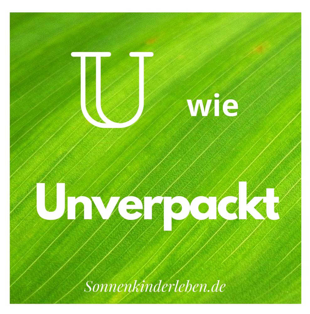 U wie Unverpackt - Nachhaltigkeits-ABC