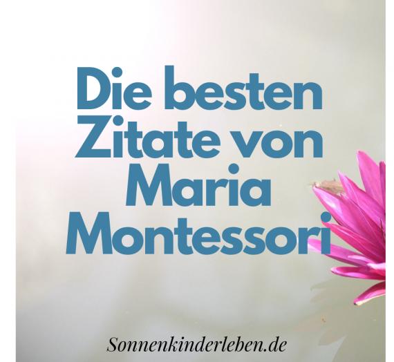 Maria Montessori – die besten Zitate der Reformpädagogin
